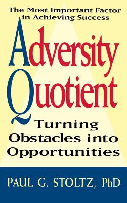 Adversity Quotient - Stoltz, Paul G, PH.D., and Pulatie, David (Foreword by)