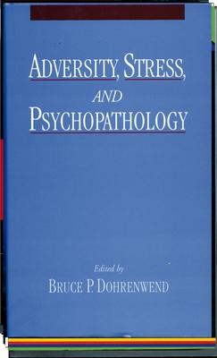 Adversity, Stress, and Psychopathology - Dohrenwend, Bruce P (Editor)