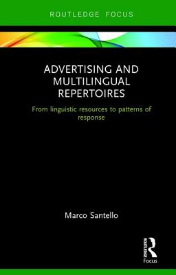 Advertising and Multilingual Repertoires: from Linguistic Resources to Patterns of Response - Santello, Marco