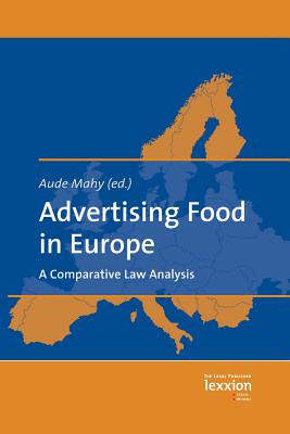 Advertising Food in Europe: A Comparative Law Analysis - Mahy, Aude (Editor)