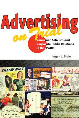 Advertising on Trial: Consumer Activism and Corporate Public Relations in the 1930s - Stole, Inger L