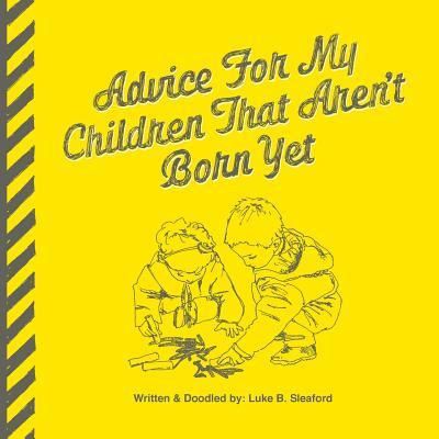 Advice For My Children That Aren't Born Yet -