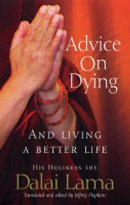 Advice on Dying: And Living Well by Taming the Mind - Dalai Lama XIV, and Hopkins, Jeffrey, Ph.D. (Translated by)