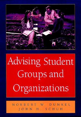 Advising Student Groups and Organizations, 8.5 X 11 - Dunkel, Norbert W, and Schuh, John H, Ph.D.