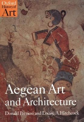 Aegean Art and Architecture - Preziosi, Donald, and Hitchcock, Louise A