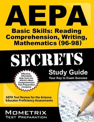 AEPA Basic Skills: Reading Comprehension, Writing, Mathematics (96-98) Secrets, Study Guide: AEPA Test Review for the Arizona Educator Proficiency Assessments - Aepa Exam Secrets Test Prep Team (Creator)
