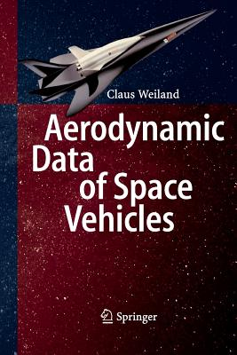 Aerodynamic Data of Space Vehicles - Weiland, Claus