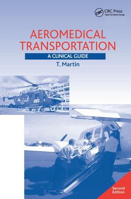 Aeromedical Transportation: A Clinical Guide - Martin, T.