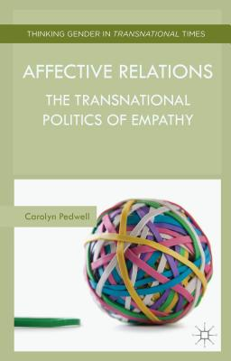 Affective Relations: The Transnational Politics of Empathy - Pedwell, Carolyn