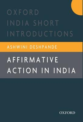 Affirmative Action in India: Oxford India Short Introductions - Deshpande, Ashwini