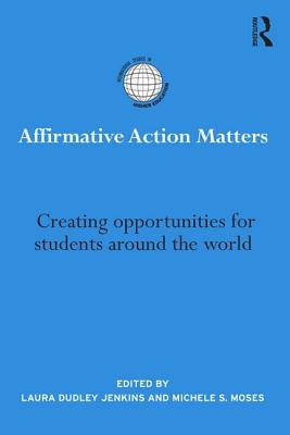 Affirmative Action Matters: Creating opportunities for students around the world - Dudley-Jenkins, Laura (Editor), and Moses, Michele S. (Editor)
