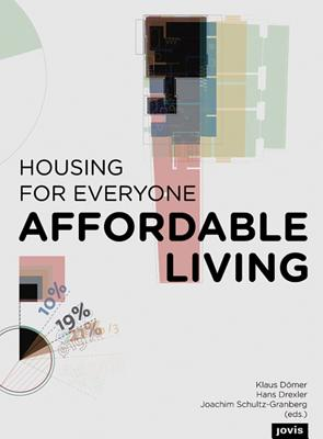 Affordable Living: Housing for Everyone - Domer, Klaus (Editor), and Drexler, Hans (Editor), and Schultz-Granberg, Joachim (Editor)