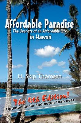 Affordable Paradise: The Secrets of an Affordable Life in Hawaii - Thomsen, H Skip