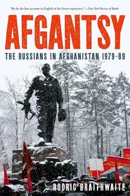Afgantsy: The Russians in Afghanistan 1979-89 - Braithwaite, Rodric