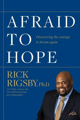 Afraid to Hope: Discovering the courage to dream again - Rigsby, Rick
