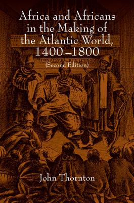 Africa and Africans in the Making of the Atlantic World, 1400-1800 - Thornton, John K., and Adas, Michael (Series edited by), and Burke, Edmund, III (Series edited by)