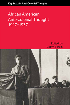 African American Anti-Colonial Thought 1917-1937 - Bergin, Cathy (Editor)