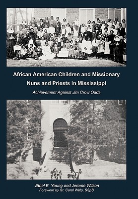 African American Children and Missionary Nuns and Priests in Mississippi: Achievement Against Jim Crow Odds - Young, Ethel E, and Wilson, Jerome