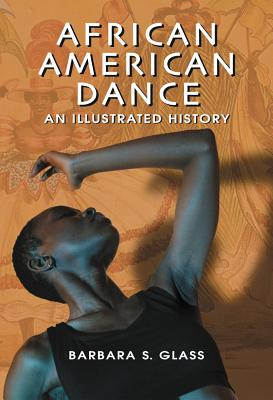 African American Dance: An Illustrated History - Glass, Barbara S