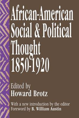 African-American Social and Political Thought: 1850-1920 - Brotz, Howard, and Austin, B William