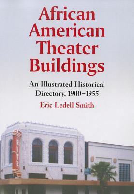 African American Theater Buildings: An Illustrated Historical Directory, 1900-1955 - Smith, Eric Ledell