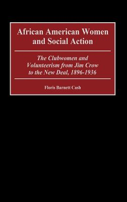 African American Women and Social Action: The Clubwomen and Volunteerism from Jim Crow to the New Deal, 1896-1936 - Cash, Floris Barnett