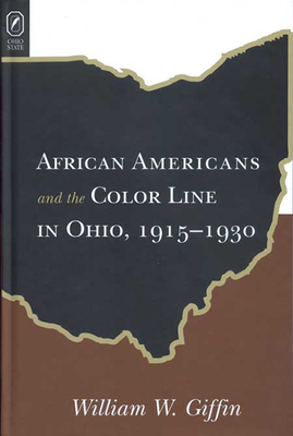 African Americans and the Color Line in Ohio, 1915-1930 - Giffin, William W