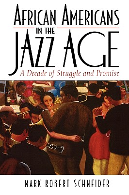African Americans in the Jazz Age: A Decade of Struggle and Promise - Schneider, Mark R, and Moore, Jacqueline M (Editor), and Mjagkij, Nina (Editor)