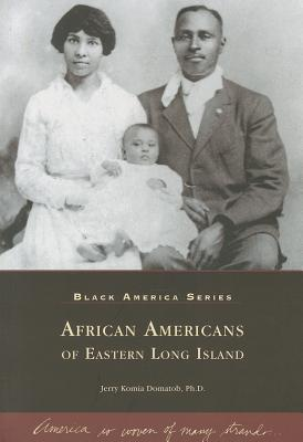 African Americans of Eastern Long Island - Domatob, Jerry Komia, and Domatob, Ph D Jerry Komia