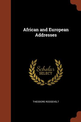 African and European Addresses - Roosevelt, Theodore