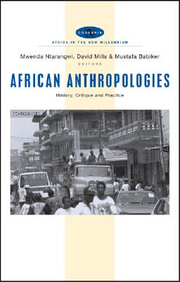 African Anthropologies: History, Critique and Practice - Ntarangwi, Mwenda, and Mills, David, and Babiker, Mustafa