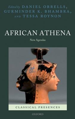 African Athena: New Agendas - Orrells, Daniel (Editor), and Bhambra, Gurminder K. (Editor), and Roynon, Tessa (Editor)