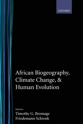 African Biogeography, Climate Change, and Human Evolution - Bromage, Timothy G (Editor), and Schrenk, Friedemann (Editor)