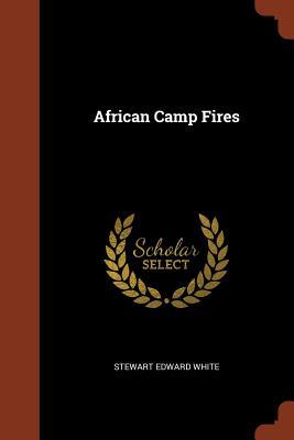 African Camp Fires - White, Stewart Edward