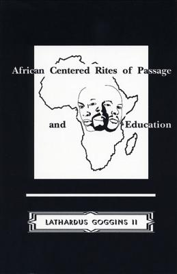 African Centered Rites of Passage and Education - Goggins II, Lathardus