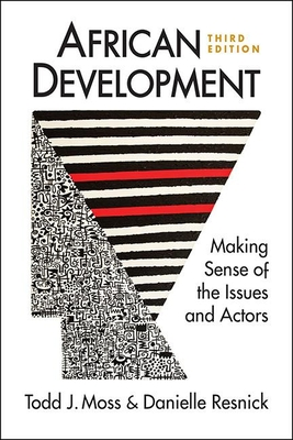 African Development: Making Sense of the Issues and Actors - Moss, Todd J., and Resnick, Danielle