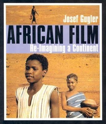 African Film: Re-Imagining a Continent - Gugler, Josef
