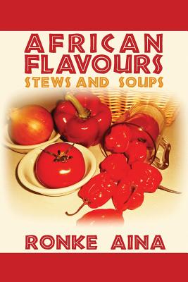 African Flavours: Stews and Soups - Aina, Ronke