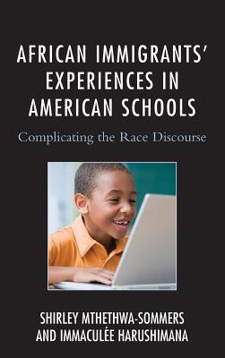 African Immigrants' Experiences in American Schools: Complicating the Race Discourse - Mthethwa-Sommers, Shirley, and Harushimana, Immaculee