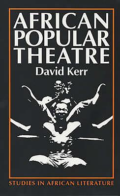 African Popular Theatre: From Precolonial Times to the Present Day - Kerr, David