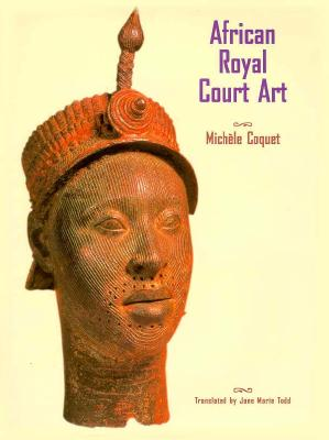 African Royal Court Art - Coquet, Michele, and Todd, Jane Marie (Translated by)