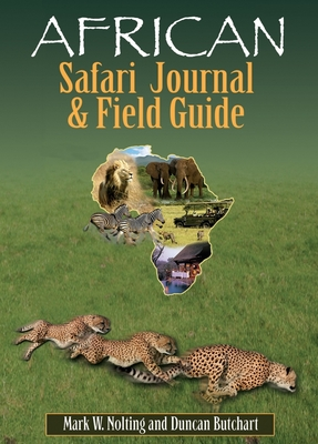 African Safari Journal and Field Guide: A Wildlife Guide, Trip Organizer, Map Directory, Safari Directory, Phrase Book, Safari Diary and Wildlife Checklist - All-In-One - Nolting, Mark W, and Butchart, Duncan (Illustrator)