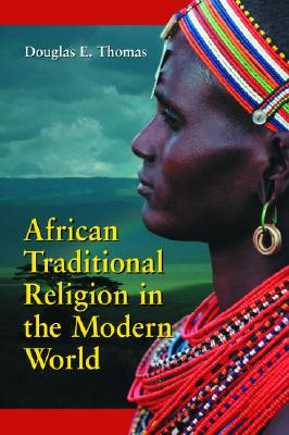 African Traditional Religion in the Modern World - Thomas, Douglas E