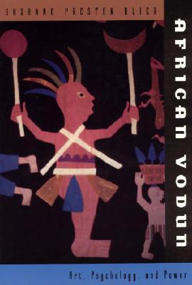 African Vodun: Art, Psychology, and Power - Blier, Suzanne Preston