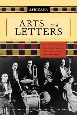 Africana: Arts and Letters: An A-To-Z Reference of Writers, Musicians, and Artists of the African American Experience - Appiah, Kwame Anthony