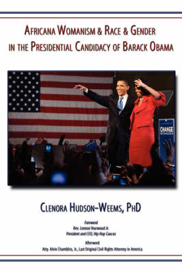 Africana Womanism & Race & Gender in the Presidential Candidacy of Barack Obama - Hudson-Weems, Clenora