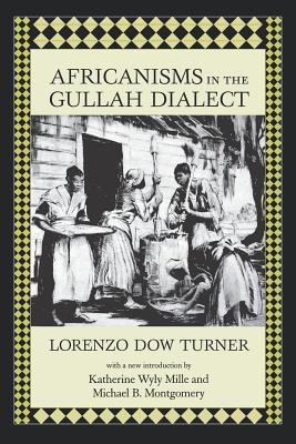 Africanisms in the Gullah Dialect - Turner, Lorenzo Dow