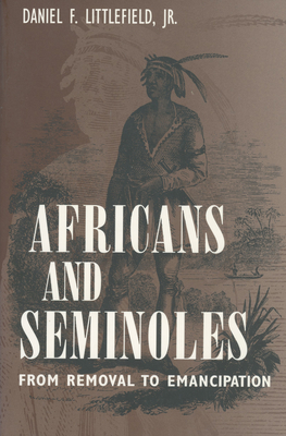 Africans and Seminoles: From Removal to Emancipation - Littlefield, Jr Daniel F