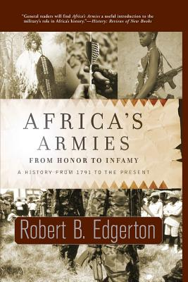 Africa's Armies: From Honor to Infamy - Edgerton, Robert B, and Catalano, Steve (Editor)