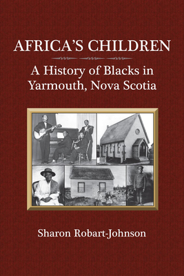 Africa's Children: A History of Blacks in Yarmouth, Nova Scotia - Robart-Johnson, Sharon